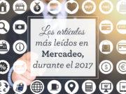 Entérate de los artículos más leídos sobre marketing en el 2017